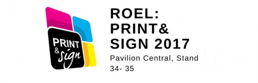 Roel participa pe 26-29 Septembrie la Print & Sign 2017